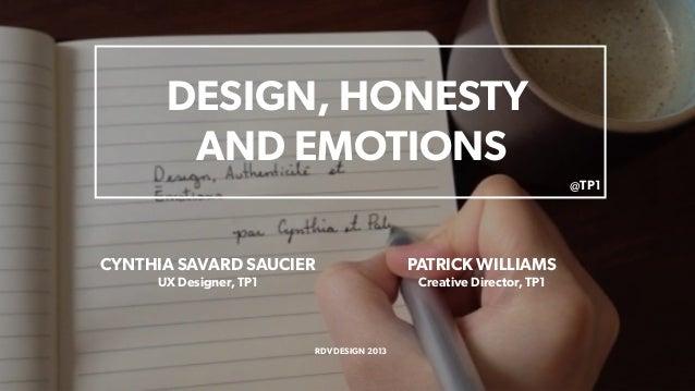 DESIGN, HONESTYAND EMOTIONSCYNTHIA SAVARD SAUCIERUX Designer, TP1PATRICK WILLIAMSCreative Director, TP1RDV DESIGN 2013@TP1