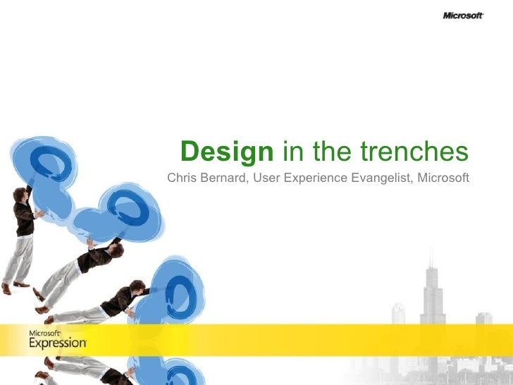 Design  in the trenches Chris Bernard, User Experience Evangelist, Microsoft