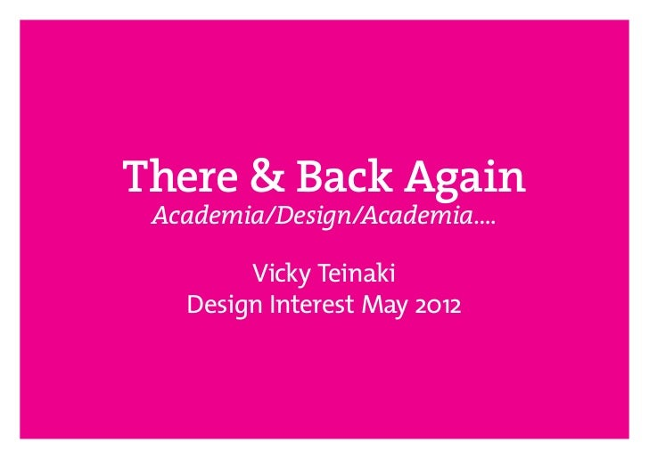 There & Back Again Academia/Design/Academia….        Vicky Teinaki   Design Interest May 2012