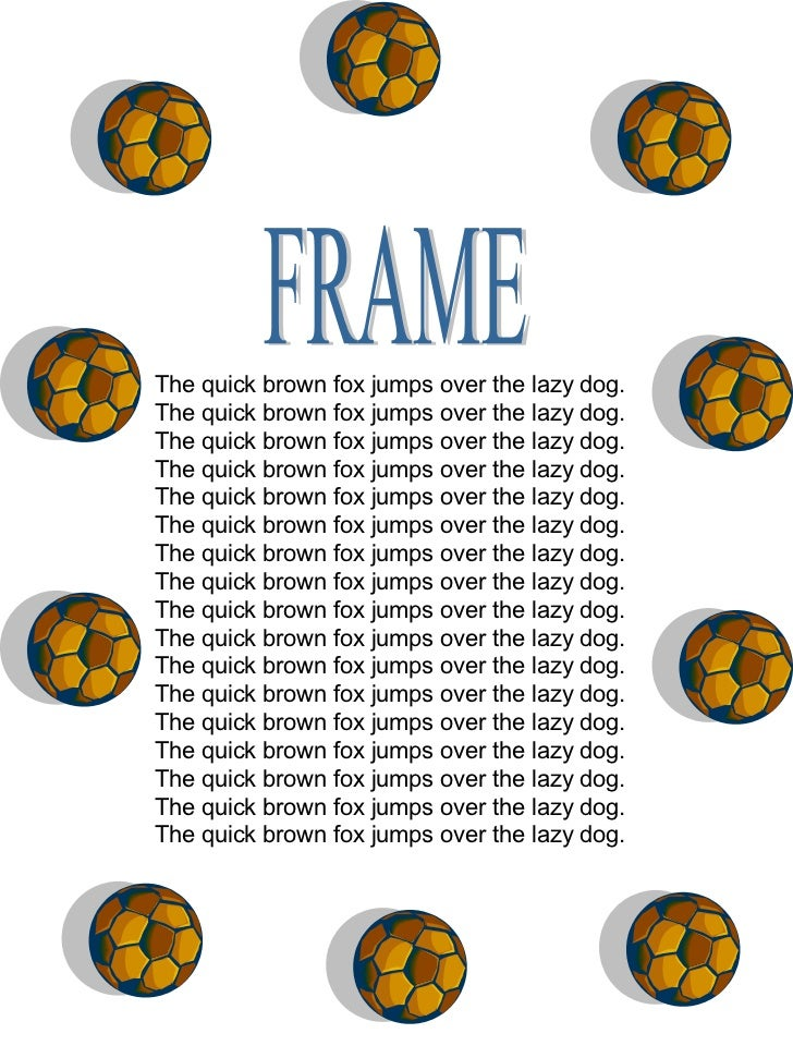 FRAME The quick brown fox jumps over the lazy dog.  The quick brown fox jumps over the lazy dog.  The quick brown fox jump...