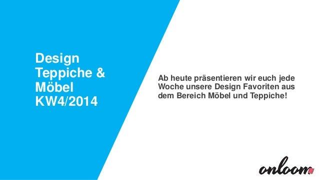 Design Teppiche & Möbel KW4/2014  Ab heute präsentieren wir euch jede Woche unsere Design Favoriten aus dem Bereich Möbel ...
