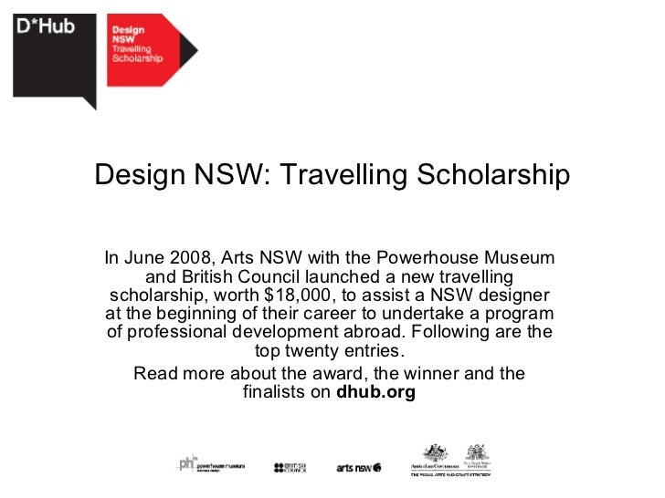 Design NSW: Travelling Scholarship In June 2008, Arts NSW with the Powerhouse Museum and British Council launched a new tr...