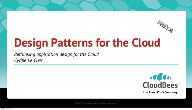 ©2013 CloudBees, Inc. All Rights ReservedDesign Patterns for the CloudRethinking application design for the CloudCyrille L...