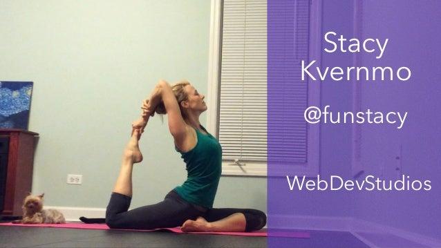 Stacy Kvernmo ! @funstacy ! WebDevStudios