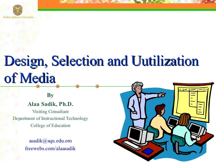 Design, selection and utilization of media