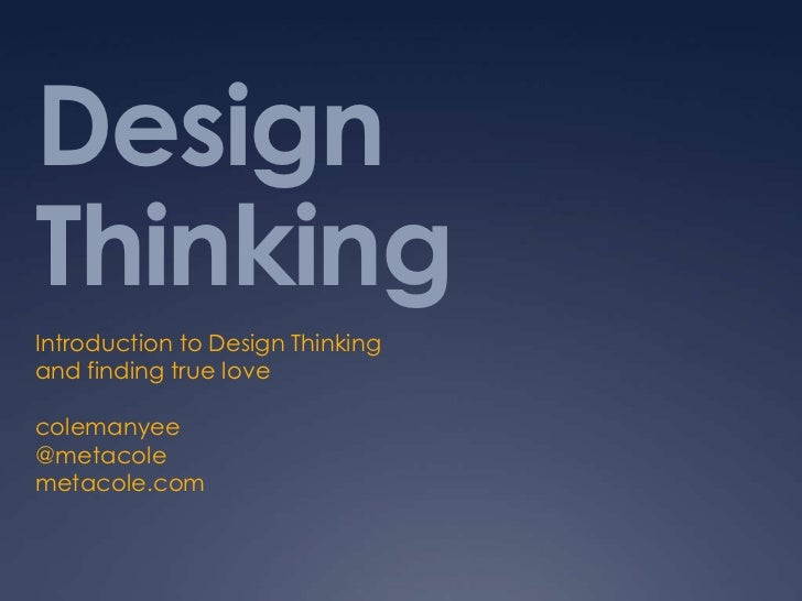Design Thinking<br />Introduction to Design Thinking<br />and finding true love<br />colemanyee<br />@metacole<br />metaco...