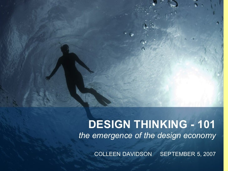 DESIGN THINKING - 101 the emergence of the design economy COLLEEN DAVIDSON  SEPTEMBER 5, 2007