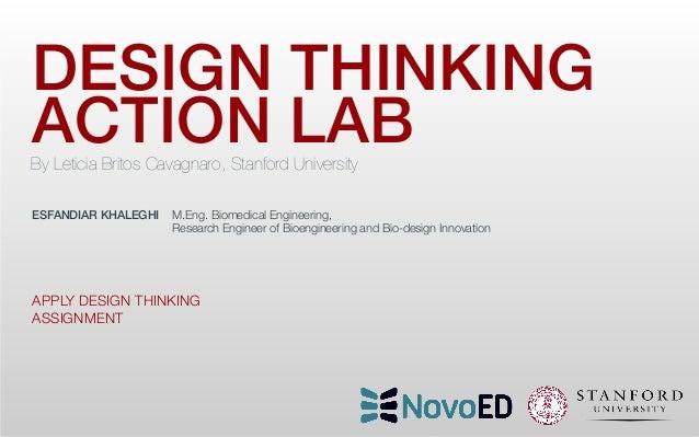 "DESIGN THINKING! ACTION LAB  By Leticia Britos Cavagnaro, Stanford University ESFANDIAR KHALEGHI ""M.Eng. Biomedical Engin..."