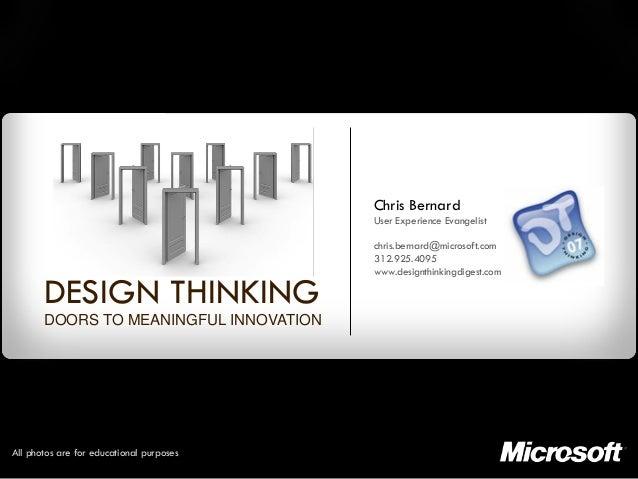 Chris Bernard User Experience Evangelist chris.bernard@microsoft.com 312.925.4095 www.designthinkingdigest.com DESIGN THIN...