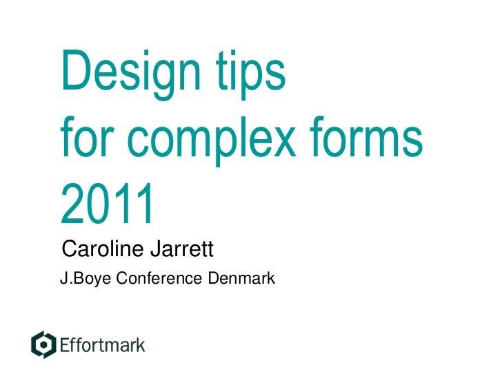 Design tipsfor complex forms2011Caroline JarrettJ.Boye Conference Denmark