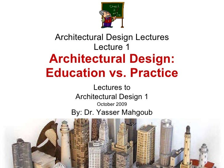 Architectural Design 1 Lectures by Dr. Yasser Mahgoub - Lecture 1 Introduction