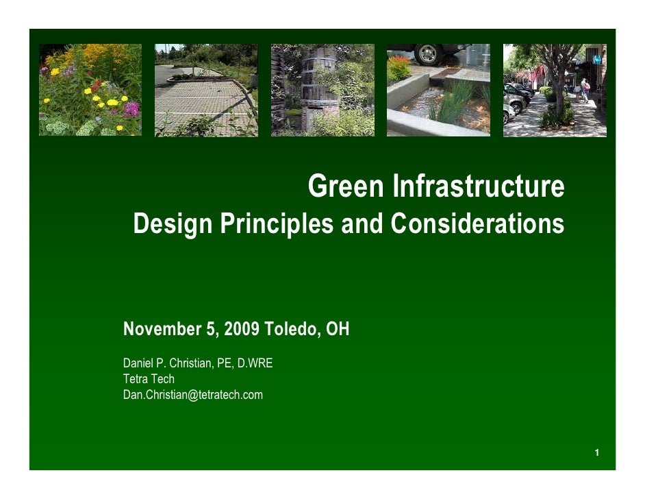 Green Infrastructure   Design Principles and Considerations   November 5, 2009 Toledo, OH Daniel P. Christian, PE, D.WRE T...