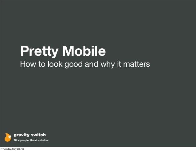 Pretty MobileHow to look good and why it mattersThursday, May 23, 13