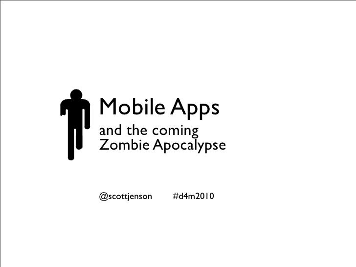 Mobile Apps and the coming Zombie Apocalypse   @scottjenson   #d4m2010