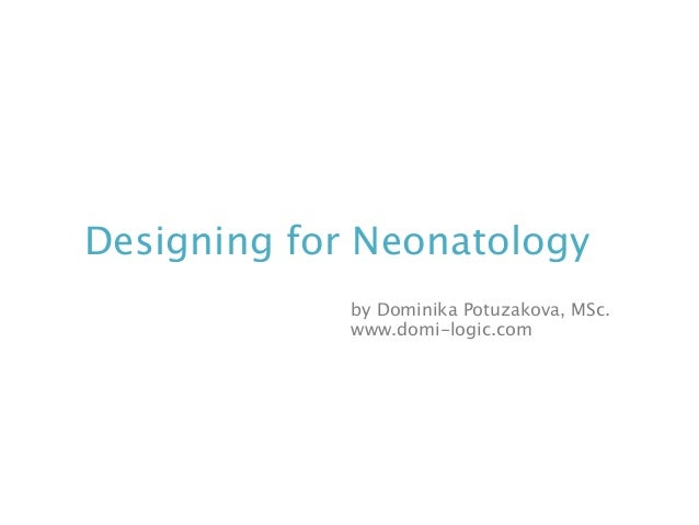 Designing for Neonatology by Dominika Potuzakova, MSc. www.domi-logic.com