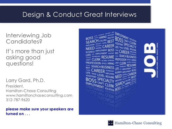 Design & Conduct Great InterviewsInterviewing JobCandidates?It's more than justasking goodquestions!Larry Gard, Ph.D.Presi...