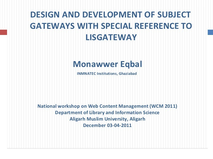 DESIGN AND DEVELOPMENT OF SUBJECT  GATEWAYS WITH SPECIAL REFERENCE TO LISGATEWAY Monawwer Eqbal INMNATEC Institutions, Gha...