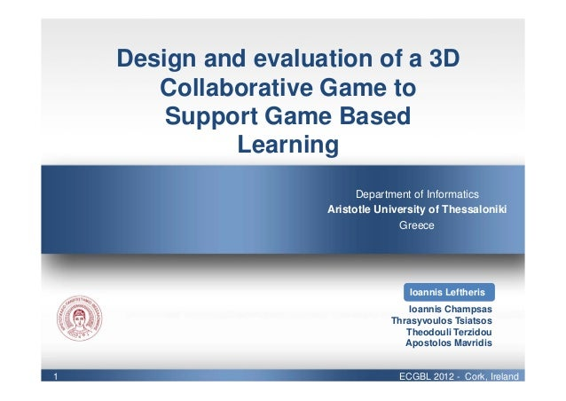 Design and evaluation of a 3D Collaborative Game to Support Game Based Learning Department of Informatics Aristotle Univer...