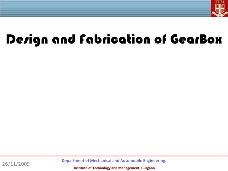 Design and Fabrication of GearBox             Department of Mechanical and Automobile Engineering,26/11/2009              ...