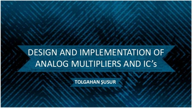 Design and implementation of analog multipliers with IC's