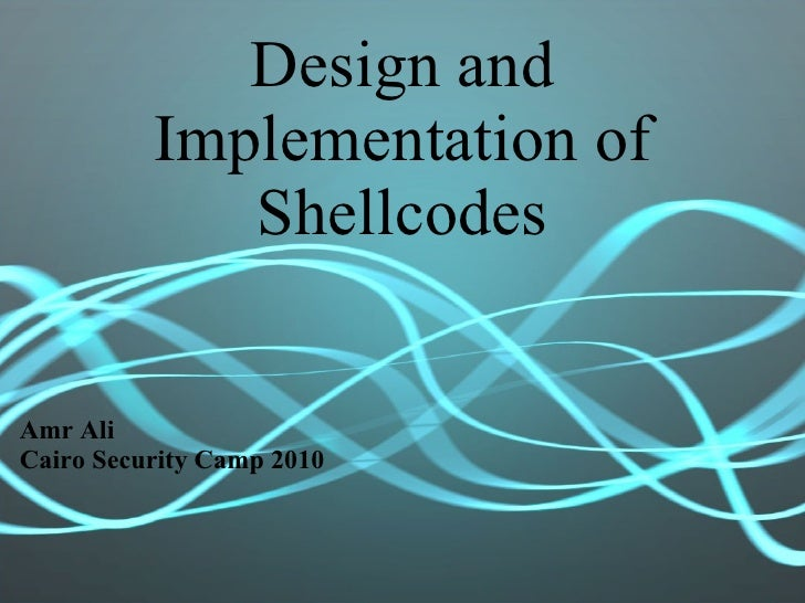 Design and Implementation of Shellcodes Amr Ali Cairo Security Camp 2010