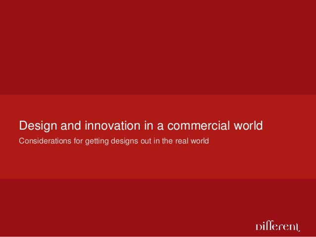 Design and innovation in a commercial worldConsiderations for getting designs out in the real world