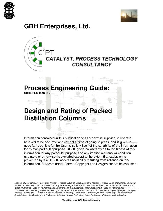 GBH Enterprises, Ltd.  Process Engineering Guide: GBHE-PEG-MAS-612  Design and Rating of Packed Distillation Columns Infor...