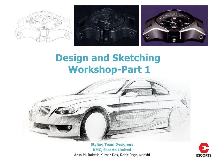 Design and Sketching  Workshop-Part 1            Styling Team Designers              KMC, Escorts Limited   Arun M, Rakesh...