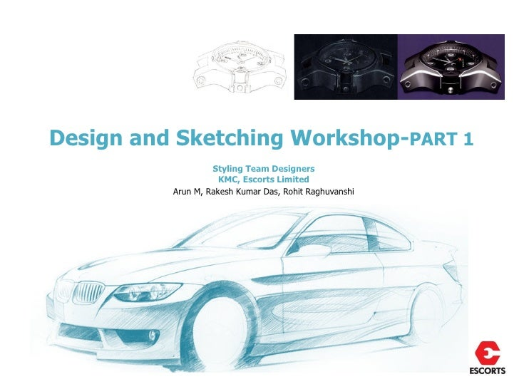 Design and Sketching Workshop-PART 1                   Styling Team Designers                     KMC, Escorts Limited    ...