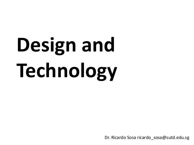 Design andTechnology        Dr. Ricardo Sosa ricardo_sosa@sutd.edu.sg