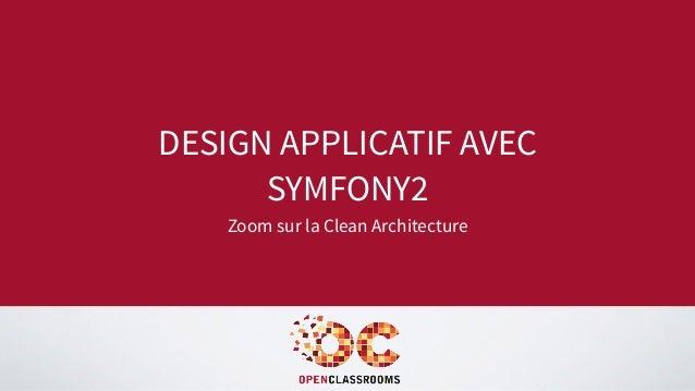 DESIGN APPLICATIF AVEC SYMFONY2 Zoom sur la Clean Architecture