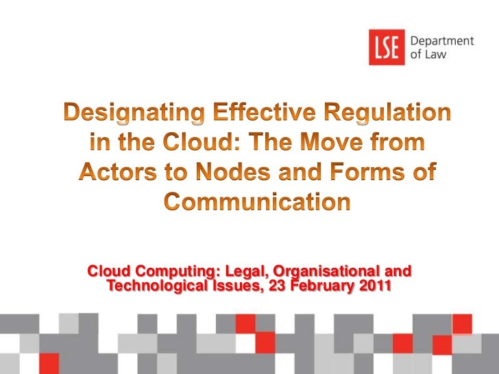 Designating Effective Regulation in the Cloud: The Move from Actors to Nodes and Forms of Communication<br />Cloud Computi...