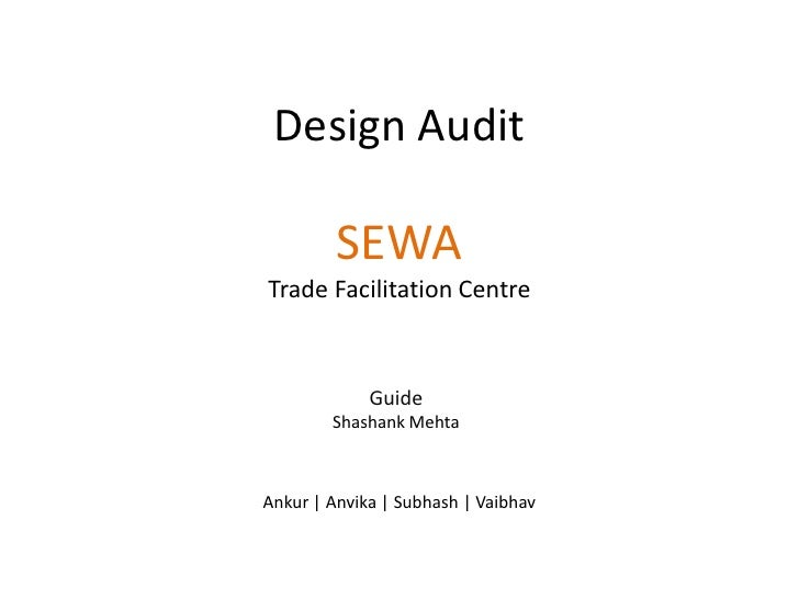 Design Audit         SEWATrade Facilitation Centre             Guide        Shashank MehtaAnkur | Anvika | Subhash | Vaibhav