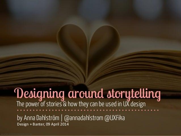 Designing around storytelling - Design + banter, 09 April 2014