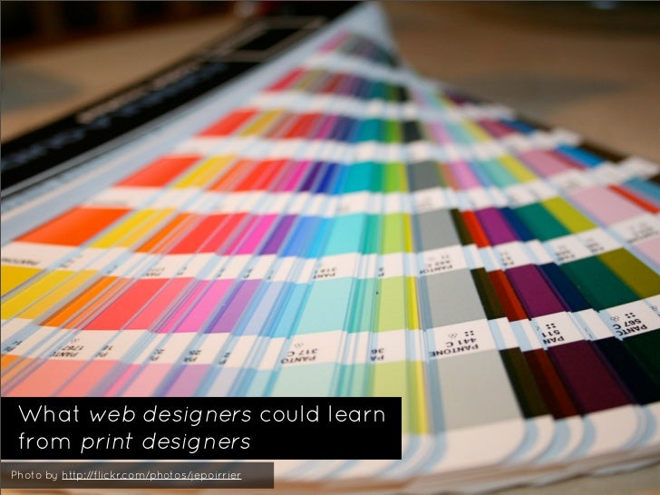 What web designers could learn  from print designers Photo by http://flickr.com/photos/jepoirrier