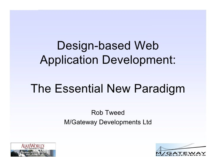 Design-based Web  Application Development:  The Essential New Paradigm             Rob Tweed      M/Gateway Developments L...