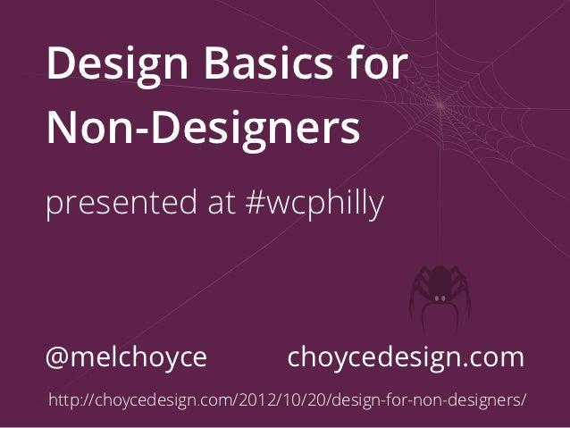 Design Basics forNon-Designerspresented at #wcphilly@melchoyce                   choycedesign.comhttp://choycedesign.com/2...