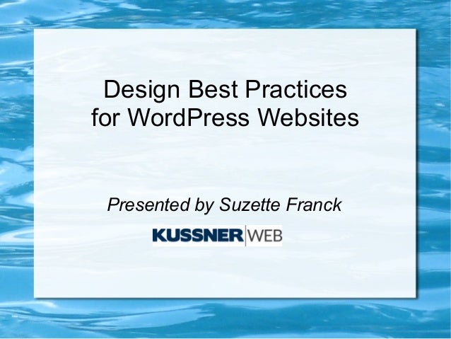 Design Best Practicesfor WordPress Websites Presented by Suzette Franck