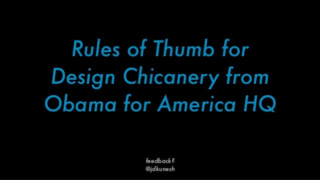 Rules of Thumb forDesign Chicanery fromObama for America HQ         feedback?         @jdkunesh