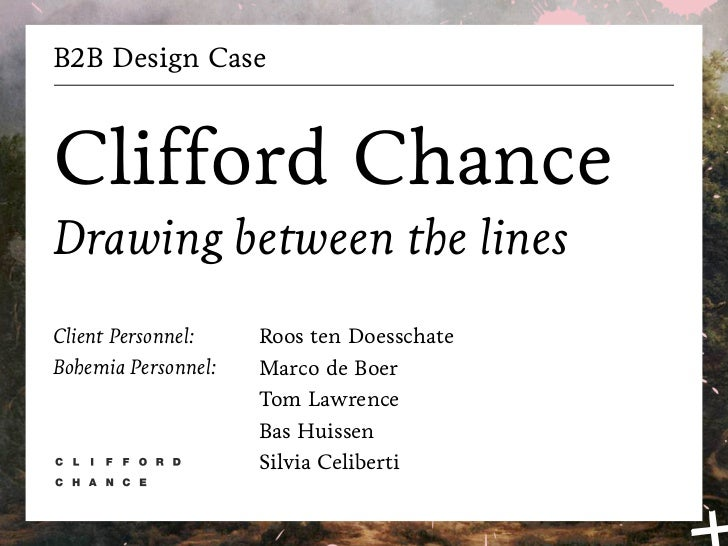 B2B Design CaseClifford ChanceDrawing between the linesClient Personnel:    Roos ten DoesschateBohemia Personnel:   Marco ...