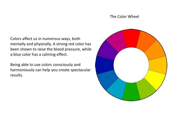 The Color WheelColors affect us in numerous ways, bothmentally and physically. A strong red color hasbeen shown to raise t...