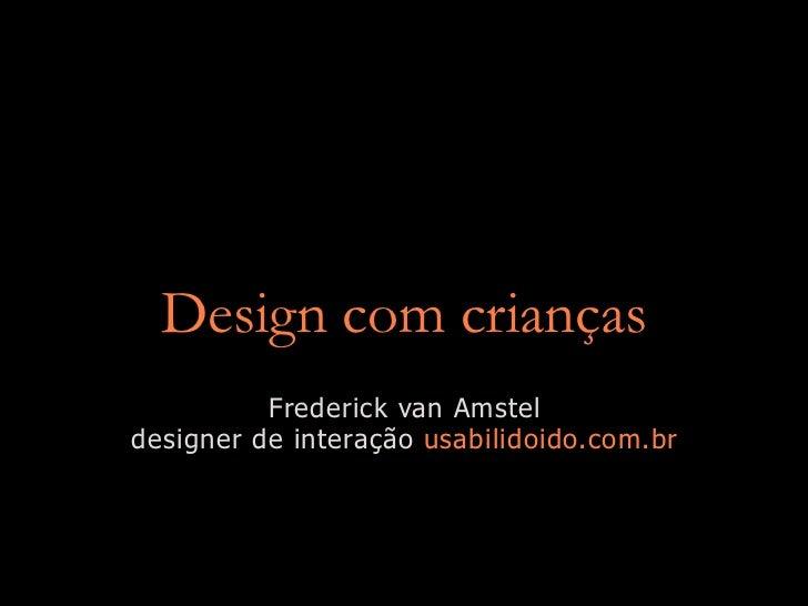 Design com crianças          Frederick van Amsteldesigner de interação usabilidoido.com.br