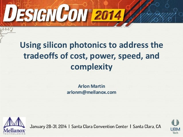 Using silicon photonics to address the tradeoffs of cost, power, speed, and complexity Arlon Martin arlonm@mellanox.com