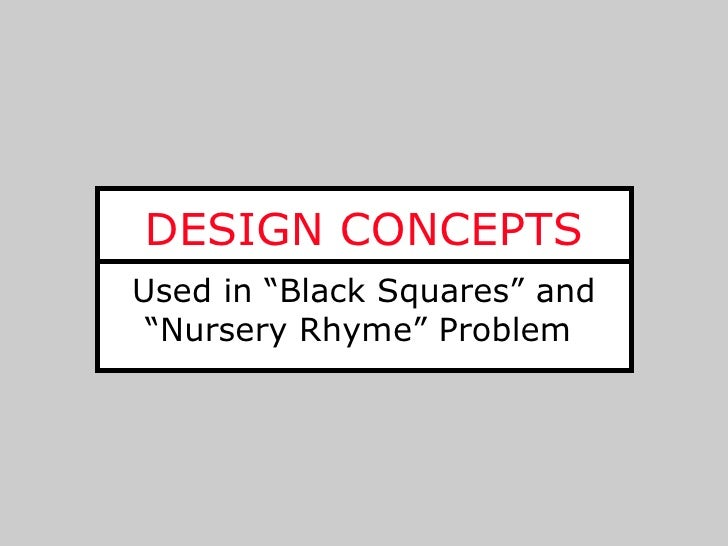 """DESIGN CONCEPTSUsed in """"Black Squares"""" and """"Nursery Rhyme"""" Problem"""
