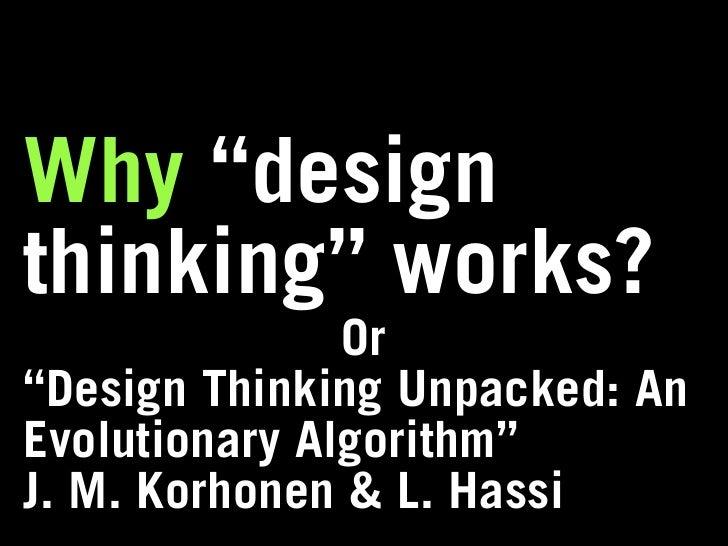"Why ""design thinking"" works?                Or ""Design Thinking Unpacked: An Evolutionary Algorithm"" J. M. Korhonen & L. H..."