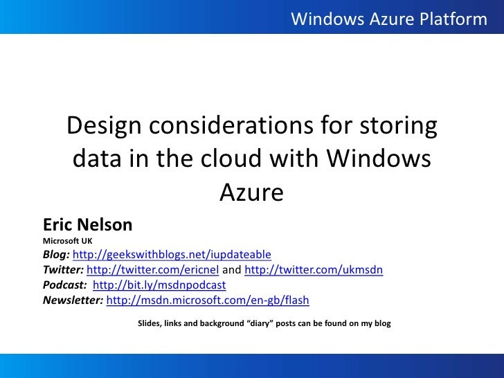 Design considerations for storing data in the cloud with Windows Azure<br />Eric Nelson<br />Microsoft UK<br />Blog: http:...