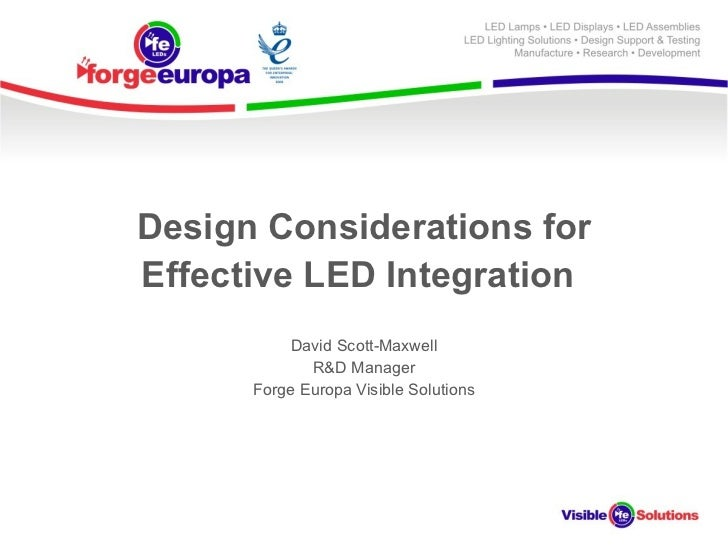 Design Considerations for Effective LED Integration   David Scott-Maxwell R&D Manager Forge Europa Visible Solutions