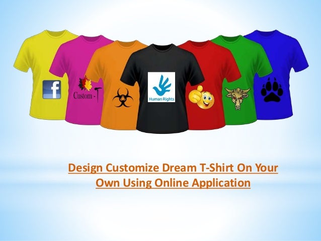 Design customize dream t shirt on your own using online for Design my own shirt online