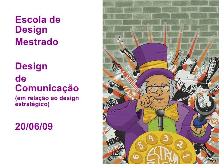 Escola de Design Mestrado Design  de Comunicação (em relação ao design estratégico) 20/06/09