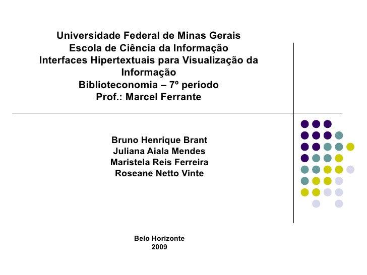 Universidade Federal de Minas Gerais Escola de Ciência da Informação Interfaces Hipertextuais para Visualização da Informa...